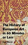 img - for The History of European Art in 60 Minutes or Less book / textbook / text book