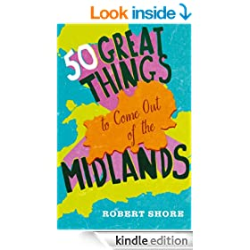 Fifty Great Things to Come Out of the Midlands