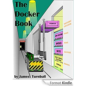 The Docker Book: Containerization is the new virtualization (English Edition)