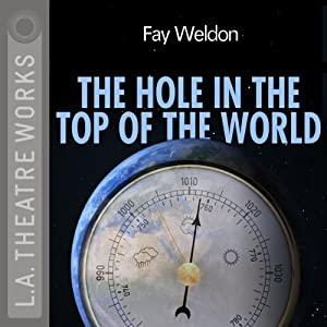 The Hole in the Top of the World (Dramatized) | [Fay Weldon]