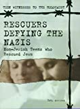 Rescuers Defying the Nazis: Non-Jewish Teens Who Rescued Jews (Teen Witnesses to the Holocaust)