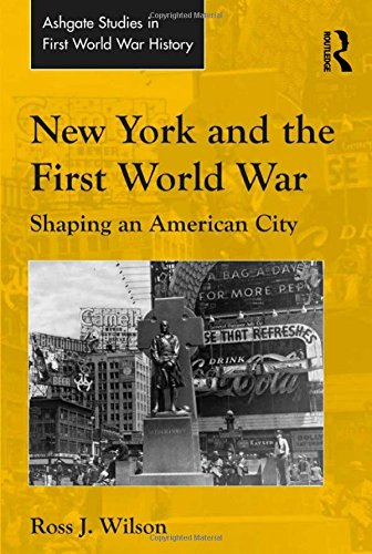 new-york-and-the-first-world-war-shaping-an-american-city-routledge-studies-in-first-world-war-histo
