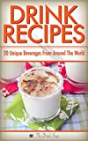 Drink Recipes: 20 Unique Beverages From Around The World (Specialty Beverages From Around The World Book 1)