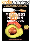 THE MEATLESS PROTEIN COOKBOOK: Quick And Easy Recipes To Help You Lose Weight And Live Longer