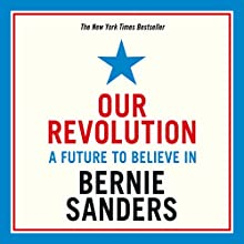 Our Revolution: A Future to Believe In | Livre audio Auteur(s) : Bernie Sanders Narrateur(s) : Bernie Sanders, Mark Ruffalo