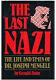 The Last Nazi: The Life and Times of Dr. Joseph Mengele