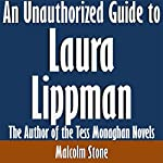 An Unauthorized Guide to Laura Lippman: The Author of the Tess Monaghan Novels | Malcolm Stone