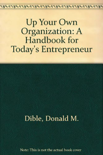 Up Your Own Organization: A Handbook for Today's Entrepreneur