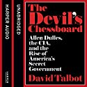 The Devil's Chessboard: Allen Dulles, the CIA, and the Rise of America's Secret Government Audiobook by David Talbot Narrated by Peter Altschuler
