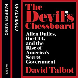 The Devil's Chessboard: Allen Dulles, the CIA, and the Rise of America's Secret Government Audiobook
