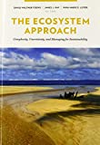img - for The Ecosystem Approach: Complexity, Uncertainty, and Managing for Sustainability (Complexity in Ecological Systems) book / textbook / text book