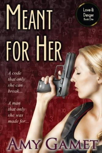 Meant for Her: The Love and Danger Series, Book One by Amy Gamet