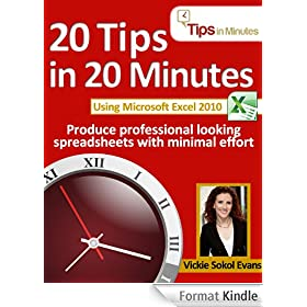 20 Tips in 20 Minutes using Microsoft Excel 2010 (Tips in Minutes using Windows 7 & Office 2010 Book 4) (English Edition)
