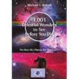 1,001 Celestial Wonders to See Before You Die: The Best Sky Objects for Star Gazers (The Patrick Moore Practical...