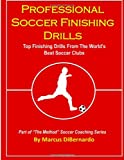 Marcus DiBernardo Professional Soccer Finishing Drills: Top Finishing Drills From The World's Best Soccer Clubs