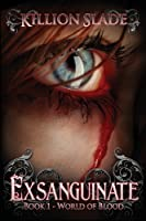Exsanguinate: Exsanguinate - A Vampire Urban Fantasy Series (World of Blood) (Volume 1)