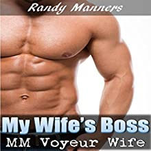 My Wife's Boss: MM First Time Gay While Wife Watches Audiobook by Randy Manners Narrated by Marcus M. Wilde