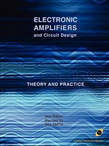 Electronic Amplifiers and Circuit Design (Analog Electronics Series) from Wexford College Press