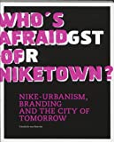 Friedrich Von Borries Who's Afraid of Niketown,Nike: Urbanism,Branding and the City of Tomorrow