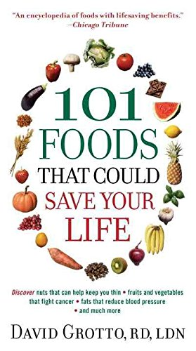 101-foods-that-could-save-your-life-by-author-david-w-grotto-published-on-december-2010