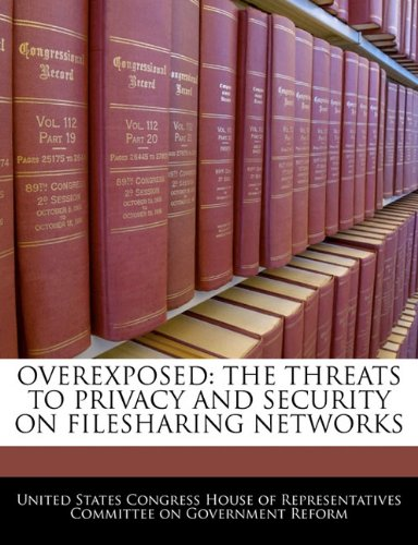Overexposed: The Threats to Privacy and Security on Filesharing Networks