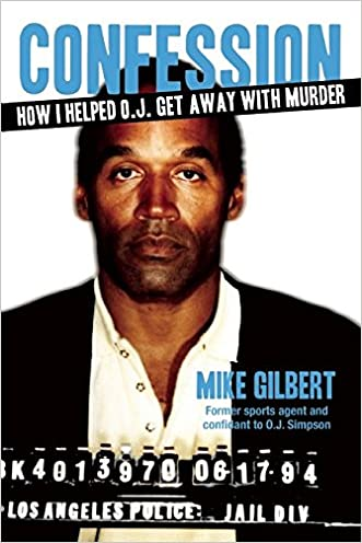 Confession: How I Helped O.J. Get Away With Murder (American Crime Stories) written by Mike Gilbert