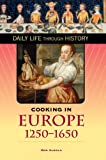 Cooking in Europe, 1250-1650 (The Greenwood Press Daily Life Through History Series) (The Greenwood Press Daily Life Through History Series: Cooking Up History)