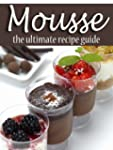 Mousse - The Ultimate Recipe Guide (E...