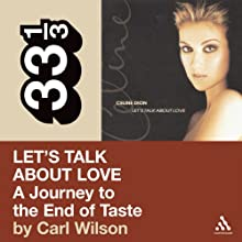 Celine Dion's Let's Talk About Love: A Journey to the End of Taste (33 1/3 Series) (       UNABRIDGED) by Carl Wilson Narrated by Kevin Draine