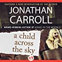 A Child Across the Sky (       UNABRIDGED) by Jonathan Carroll Narrated by Daniel Goldstein