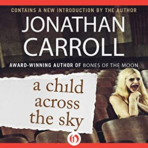 A Child Across the Sky | [Jonathan Carroll]