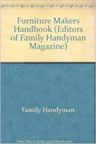 Furniture Makers Handbook Editors Of Family Handyman