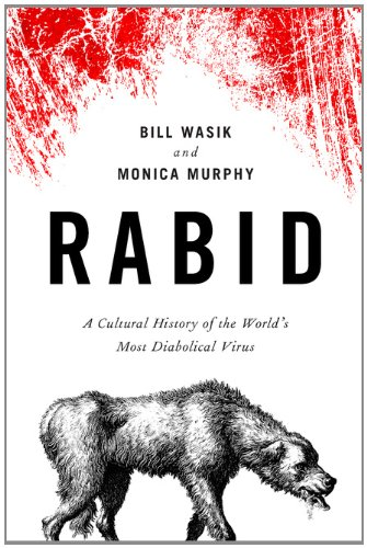 Rabid: A Cultural History of the World's Most Diabolical Virus