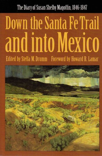 Down the Santa Fe Trail and into Mexico : The Diary of Susan Shelby Magoffin, 1846-1847, SUSAN SHELBY MAGOFFIN, STELLA MADELEINE DRUMM