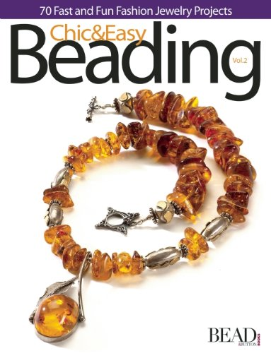 Chic & Easy Beading, Volume 2: 70 Fast and Fun Fashion Jewelry Projects