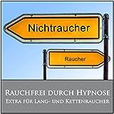 RAUCHFREI DURCH HYPNOSE / Extra für Langzeit- und Kettenraucher.