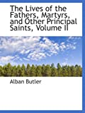 The Lives of the Fathers, Martyrs, and Other Principal Saints, Volume II (0559176996) by Butler, Alban