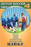 Dutch Soccer Drills: v. 4: Dribbling, Passing, Shooting, Combination Play and Small Sided Games