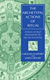 The Archetypal Actions of Ritual: A Theory of Ritual Illustrated by the Jain Rite of Worship (Oxford Studies in Social and Cultural Anthropology) (0198279477) by Humphrey, Caroline
