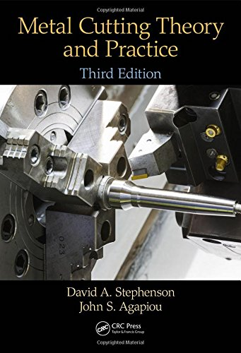 Metal Cutting Theory and Practice, Third Edition, by David A. Stephenson, John S. Agapiou