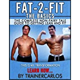FAT-2-FIT...THE BASICS The complete non-fairy tale guide to getting lean and fit. LEARN HOW