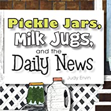 Pickle Jars, Milk Jugs, and the Daily News (       UNABRIDGED) by Judy Ervin Narrated by Rachael Sweeden