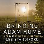 Bringing Adam Home: The Abduction That Changed America | Les Standiford,Joe Matthews