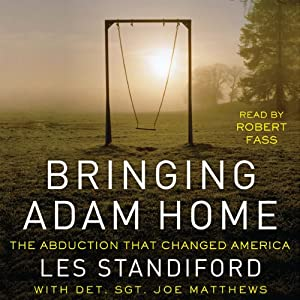 Bringing Adam Home: The Abduction That Changed America | [Les Standiford, Joe Matthews]