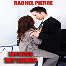 My Boss My Lover: Workplace Erotica (       UNABRIDGED) by Rachel Pierre Narrated by Sierra Kline
