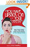 """""""You Have Lipstick on Your Teeth"""" and Other Things You'll Only Hear from Your Friends In The Powder Room"""