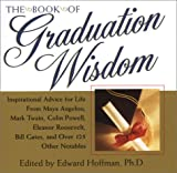 The Book of Graduation Wisdom: Advice for Life From Maya Angelou, Mark Twain, Colin Powell, Eleanor Roosevelt, Bill Gates, and more than 125 Other Notables (0806524855) by Hoffman, Edward