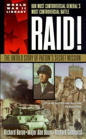 Raid!: The Untold Story of Patton's Secret Mission, Richard Baron