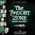 The Twilight Zone Radio Dramas, Volume 25 Radio/TV Program by Rod Serling, Montgomery Pittman, Richard Matheson, Earl Hamner, Jr. Narrated by  full cast