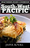 Top 30 Only N Only 3 Steps SOUTH-WEST PACIFIC VEGETARIAN Recipes For Everyone - Volume No. 2